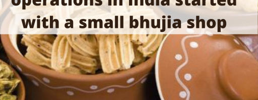 Haldiram's' large scale operations in India started with a small bhujia shop